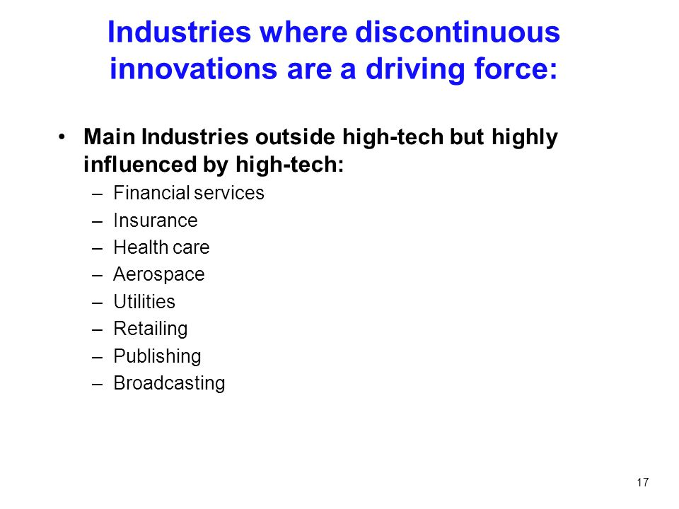 Industries where discontinuous innovations are a driving force: