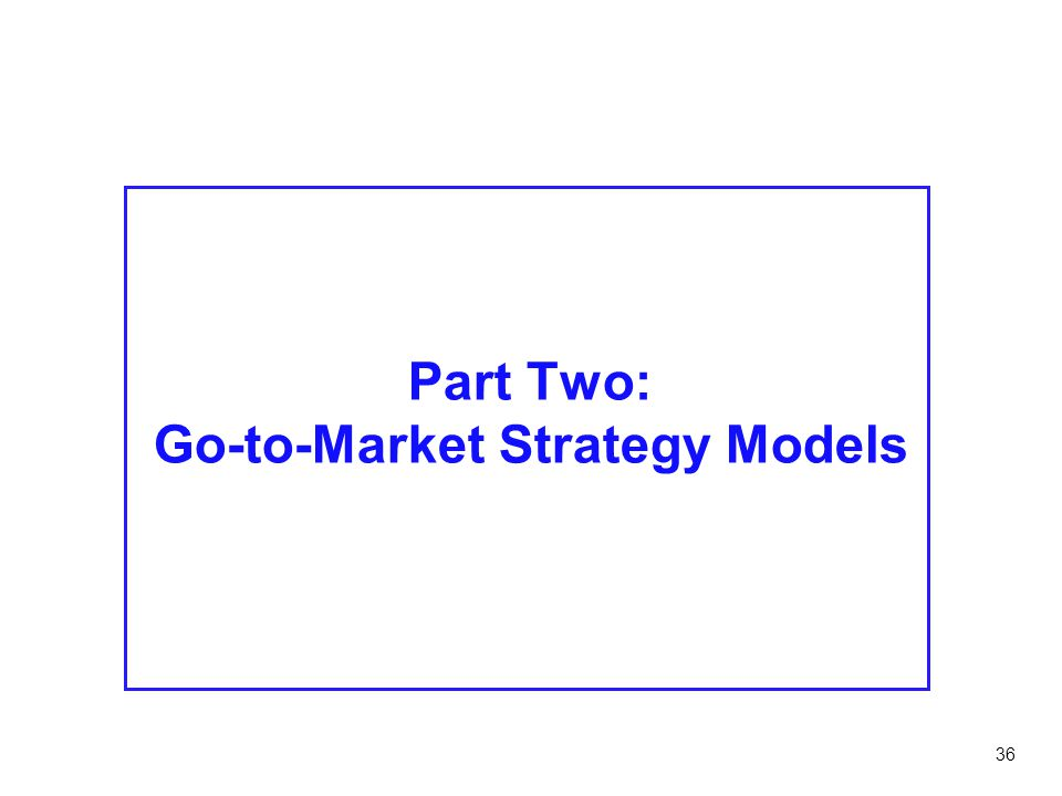 Part Two: Go-to-Market Strategy Models