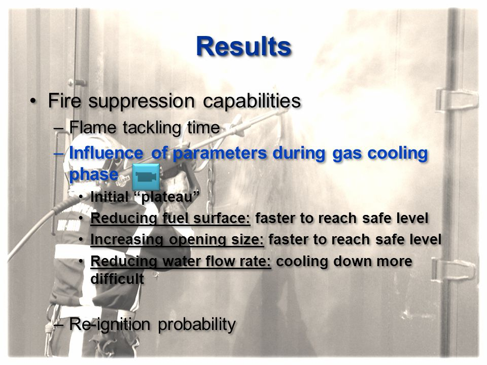 Results Fire suppression capabilities Flame tackling time