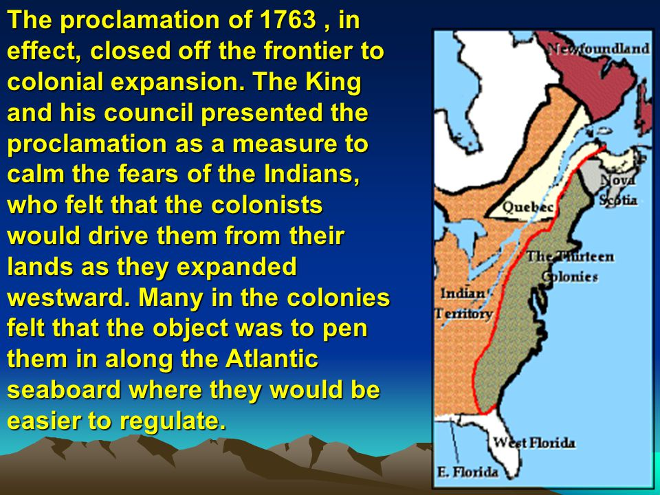 The proclamation of 1763 , in effect, closed off the frontier to colonial expansion.