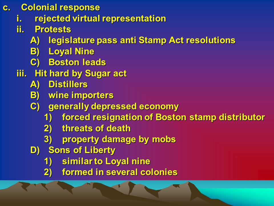Colonial response rejected virtual representation. Protests. legislature pass anti Stamp Act resolutions.