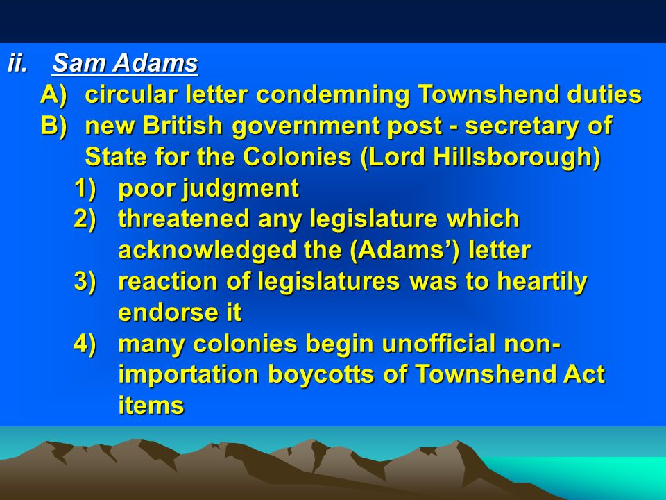 Sam Adams circular letter condemning Townshend duties. new British government post - secretary of State for the Colonies (Lord Hillsborough)
