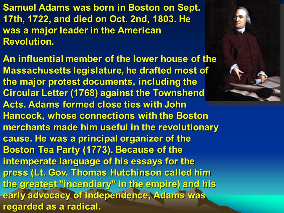 Samuel Adams was born in Boston on Sept. 17th, 1722, and died on Oct