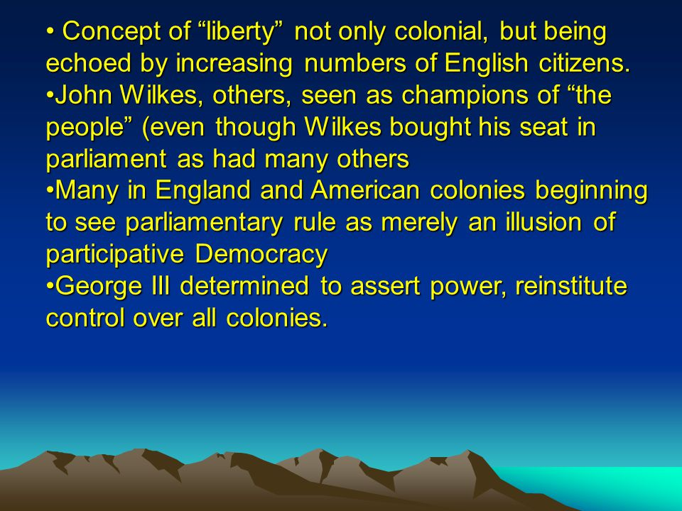Concept of liberty not only colonial, but being echoed by increasing numbers of English citizens.
