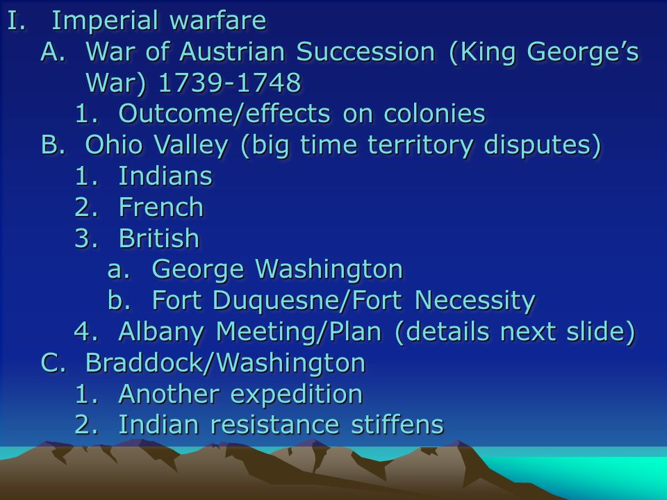 Imperial warfare War of Austrian Succession (King George's War) 1739-1748. 1. Outcome/effects on colonies.