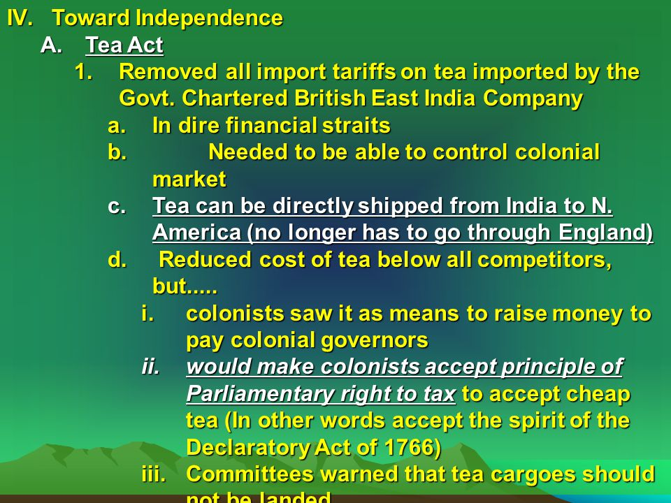 Toward Independence Tea Act. Removed all import tariffs on tea imported by the Govt. Chartered British East India Company.