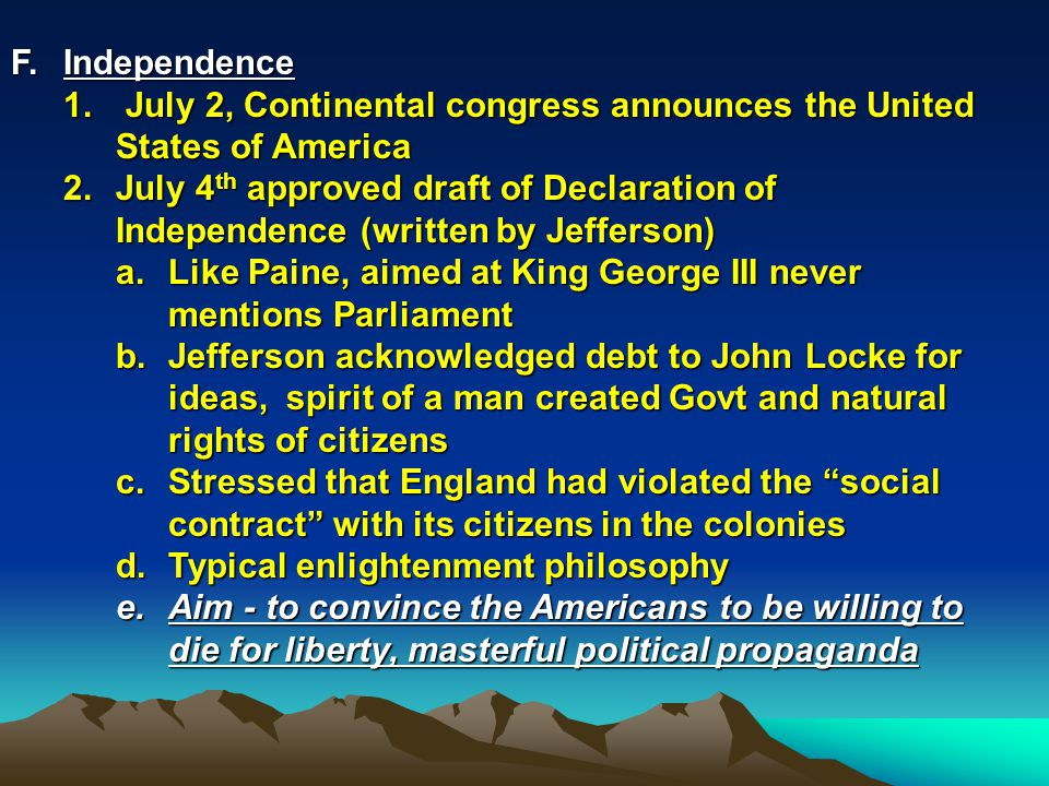 F. Independence July 2, Continental congress announces the United States of America.