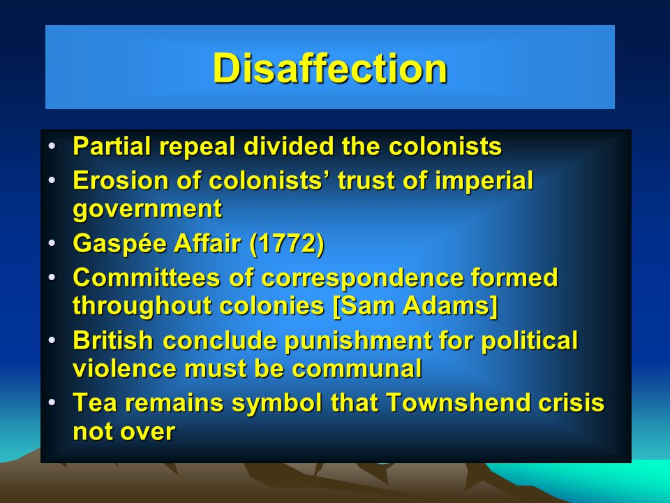 Disaffection Partial repeal divided the colonists