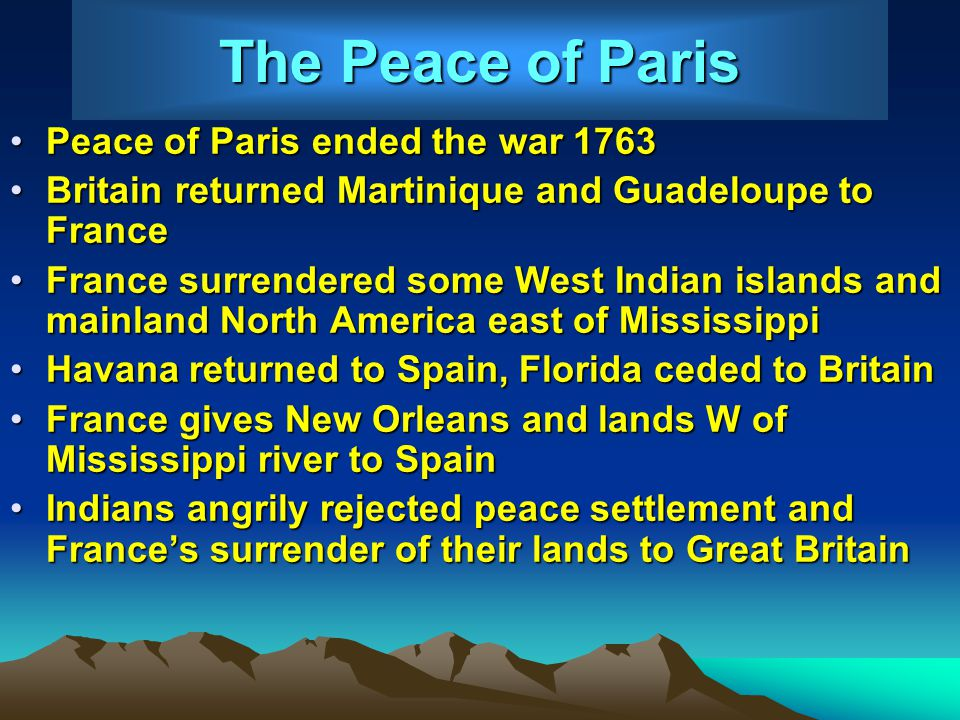 The Peace of Paris Peace of Paris ended the war 1763