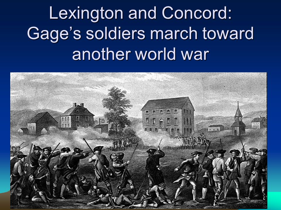 Lexington and Concord: Gage's soldiers march toward another world war