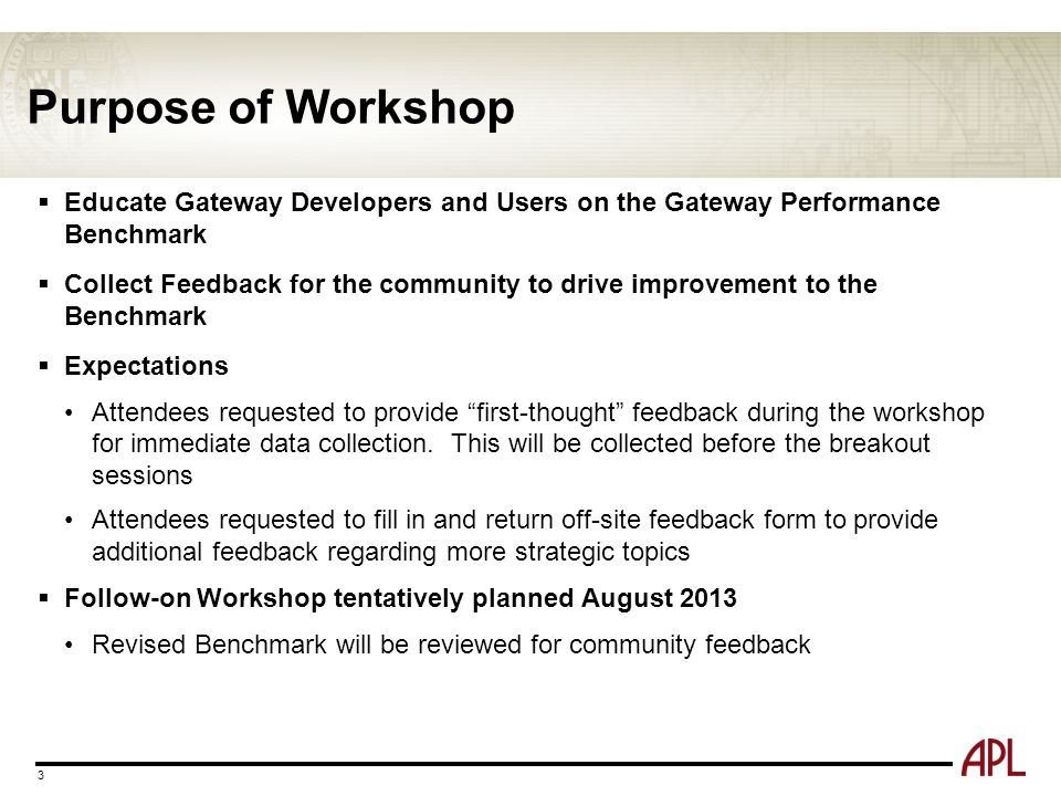 Purpose of Workshop Educate Gateway Developers and Users on the Gateway Performance Benchmark.