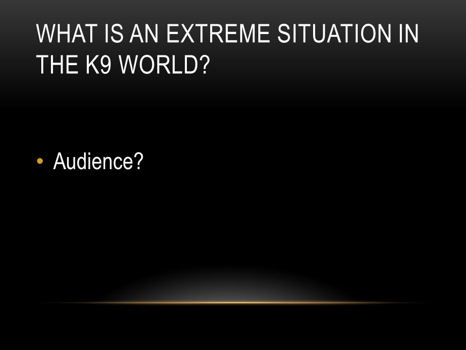 What is an Extreme Situation in the K9 World