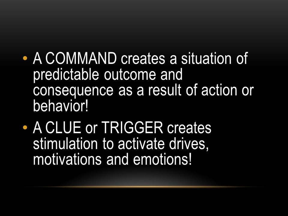 A COMMAND creates a situation of predictable outcome and consequence as a result of action or behavior!
