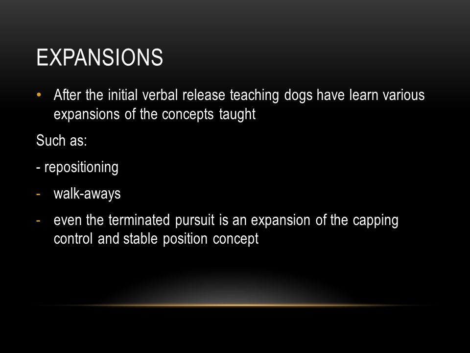 Expansions After the initial verbal release teaching dogs have learn various expansions of the concepts taught.