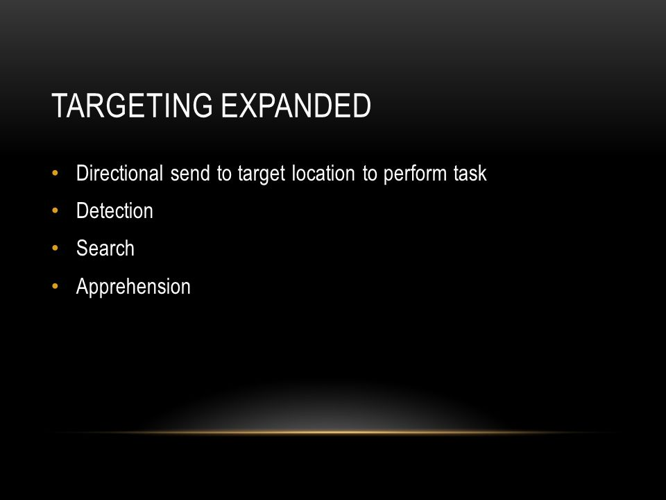 Targeting expanded Directional send to target location to perform task