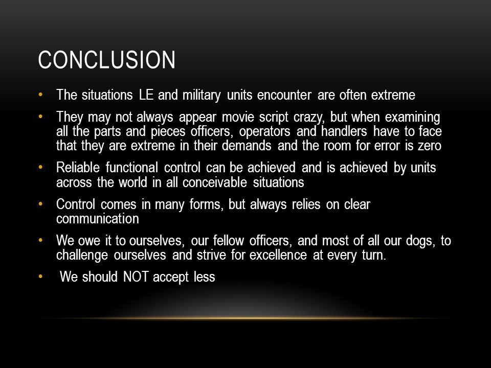 Conclusion The situations LE and military units encounter are often extreme.