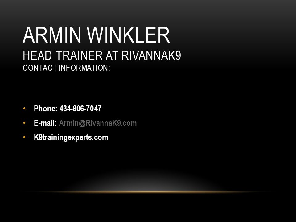 Armin Winkler Head Trainer at RivannaK9 Contact Information: Phone: 434-806-7047. E-mail: Armin@RivannaK9.com.