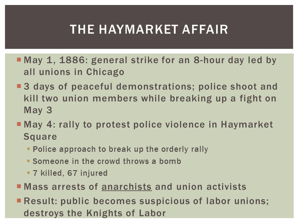 The haymarket affair May 1, 1886: general strike for an 8-hour day led by all unions in Chicago.