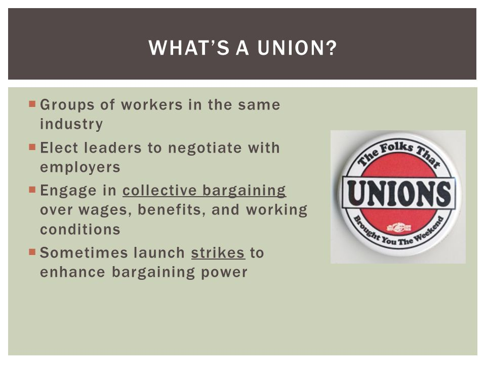 What's a union Groups of workers in the same industry