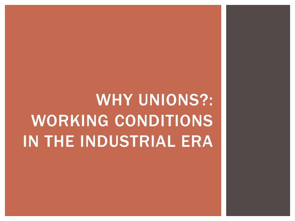 Why unions : Working conditions in the industrial era