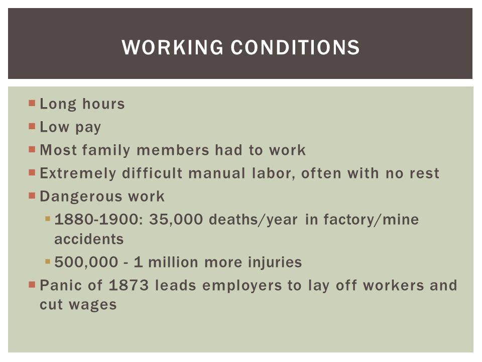 Working conditions Long hours Low pay Most family members had to work