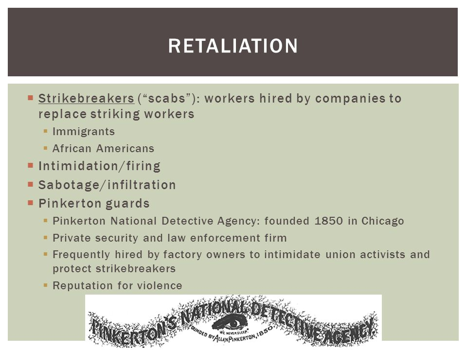 retaliation Strikebreakers ( scabs ): workers hired by companies to replace striking workers. Immigrants.