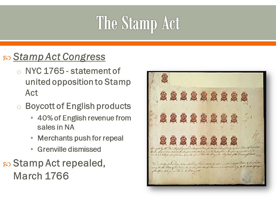 The Stamp Act Stamp Act Congress Stamp Act repealed, March 1766