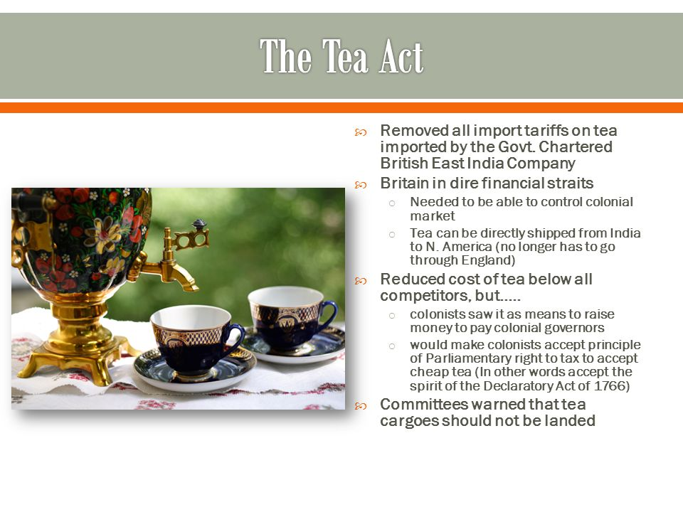 The Tea Act Removed all import tariffs on tea imported by the Govt. Chartered British East India Company.