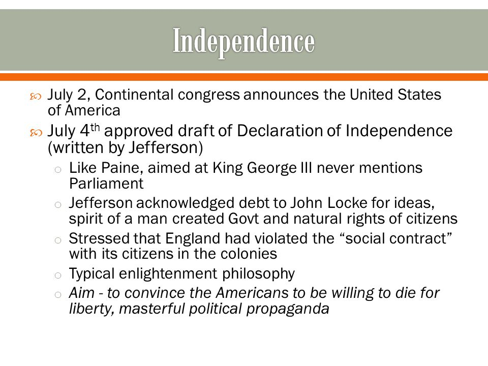 Independence July 2, Continental congress announces the United States of America.