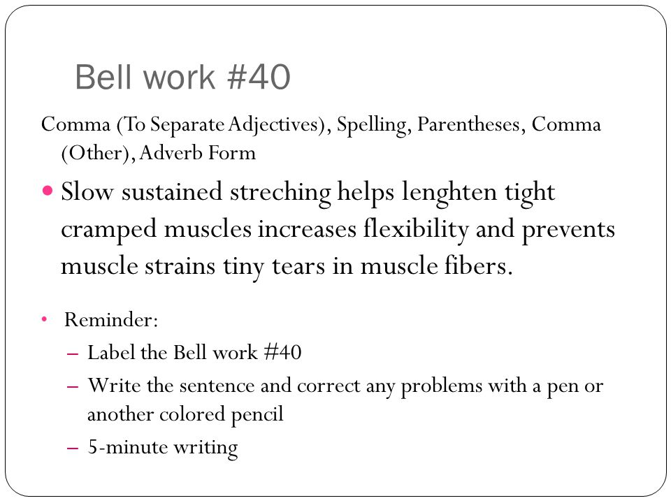 Bell work #40 Comma (To Separate Adjectives), Spelling, Parentheses, Comma (Other), Adverb Form.