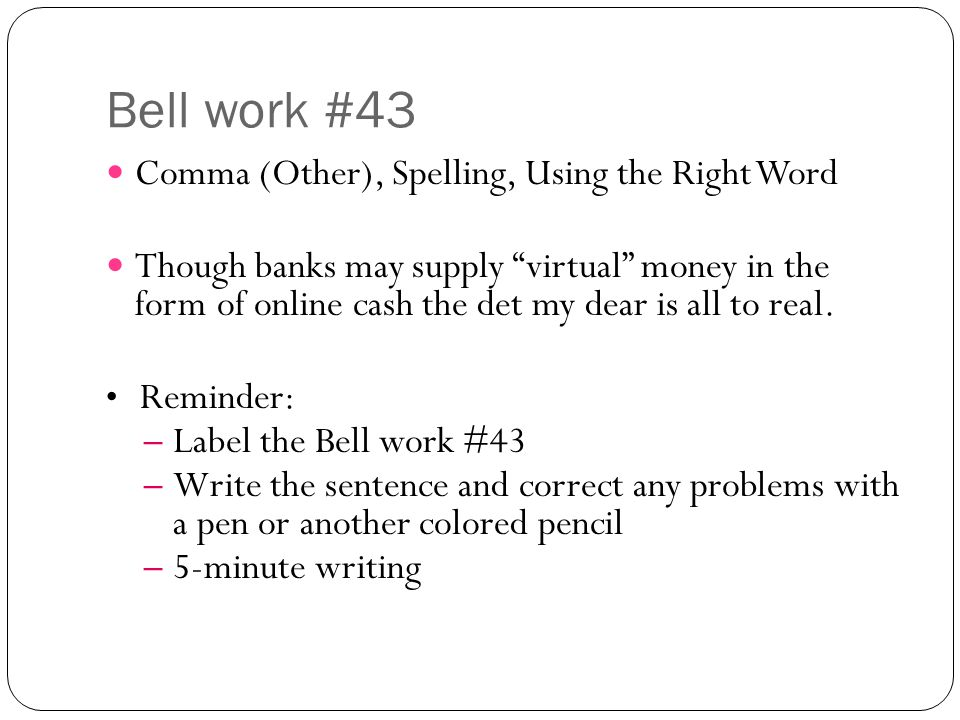 Bell work #43 Comma (Other), Spelling, Using the Right Word