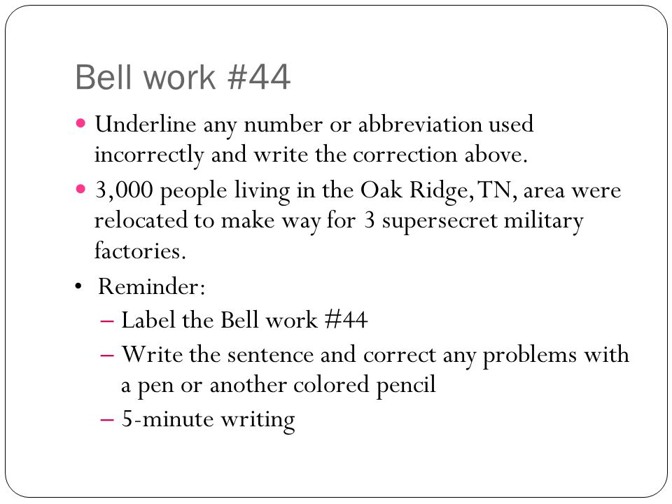 Bell work #44 Underline any number or abbreviation used incorrectly and write the correction above.