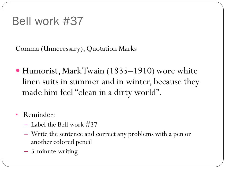 Bell work #37 Comma (Unnecessary), Quotation Marks.