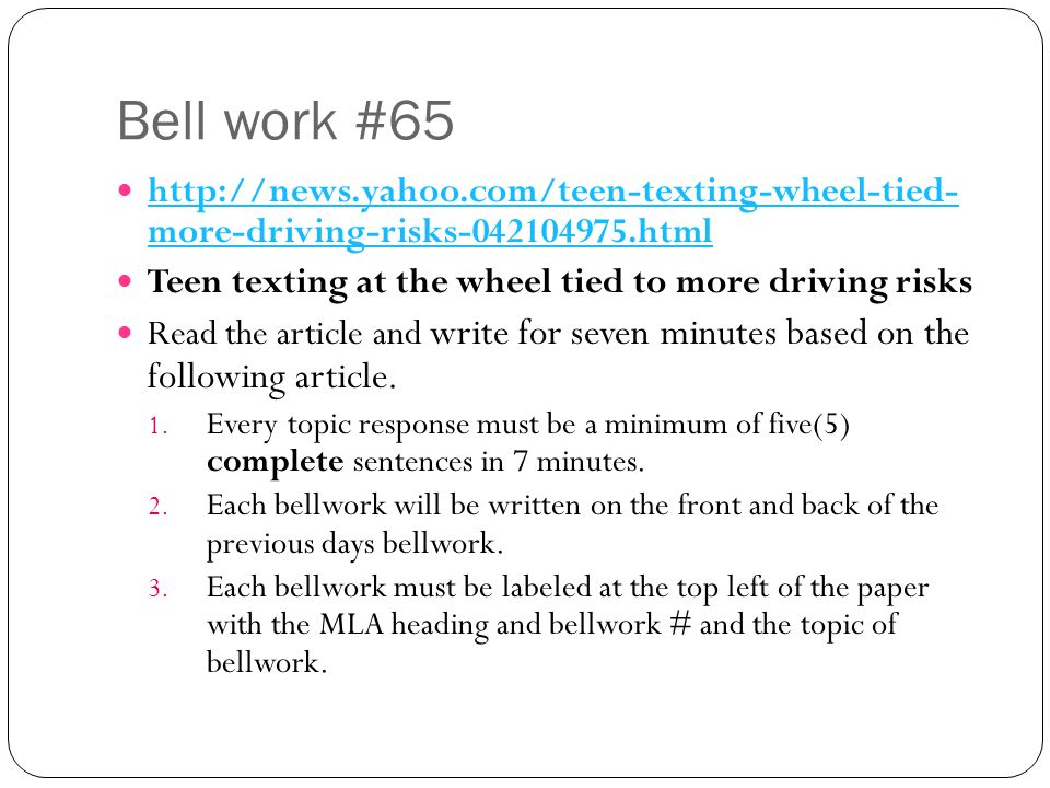 Bell work #65 http://news.yahoo.com/teen-texting-wheel-tied- more-driving-risks-042104975.html. Teen texting at the wheel tied to more driving risks.