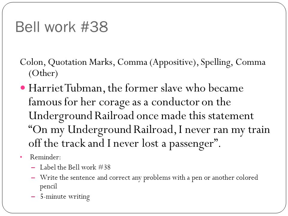 Bell work #38 Colon, Quotation Marks, Comma (Appositive), Spelling, Comma (Other)