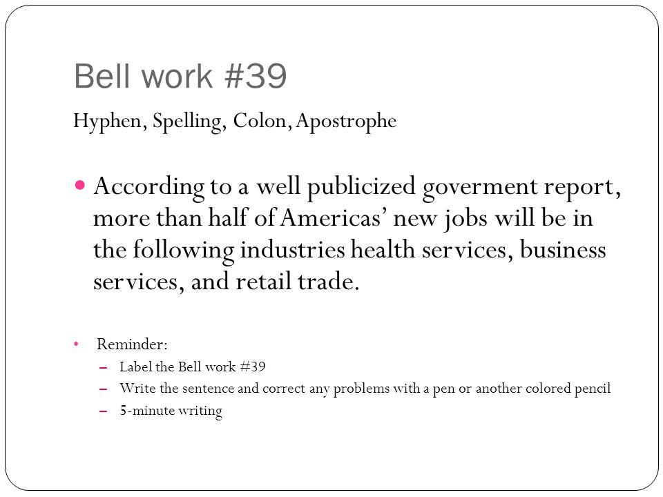 Bell work #39 Hyphen, Spelling, Colon, Apostrophe.