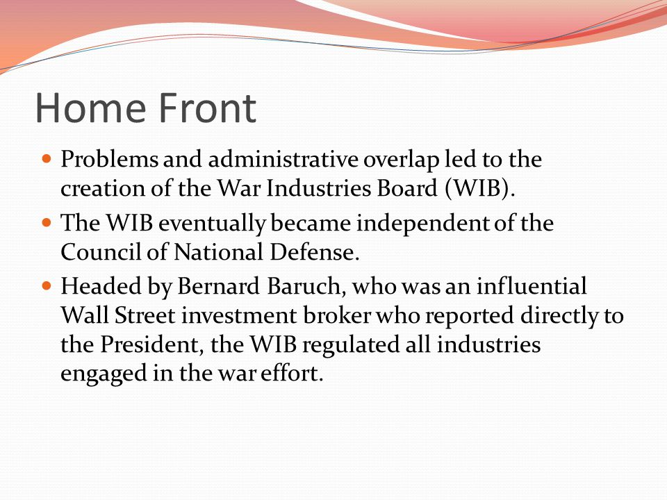 Home Front Problems and administrative overlap led to the creation of the War Industries Board (WIB).