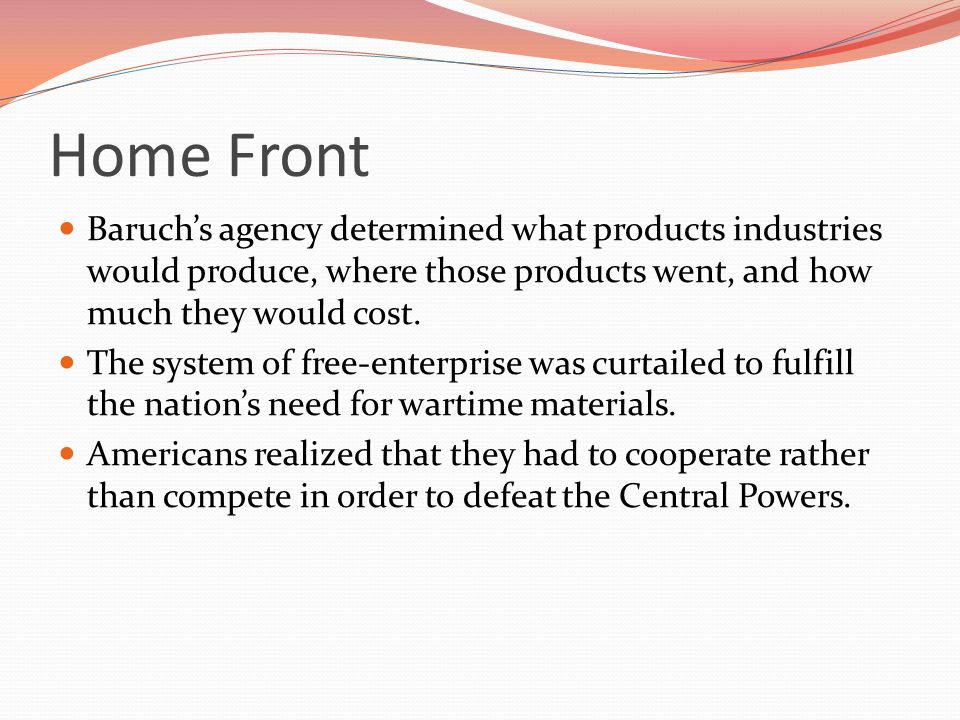 Home Front Baruch's agency determined what products industries would produce, where those products went, and how much they would cost.