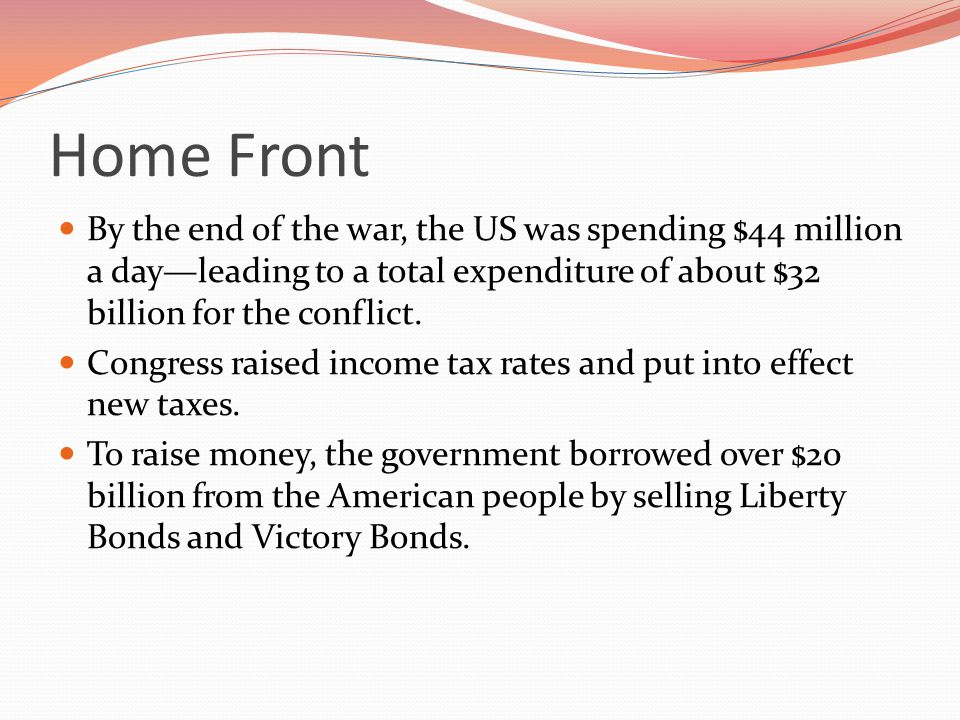 Home Front By the end of the war, the US was spending $44 million a day—leading to a total expenditure of about $32 billion for the conflict.