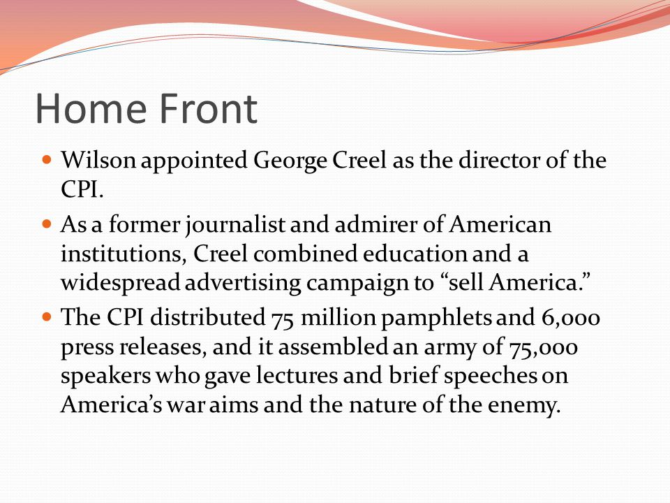 Home Front Wilson appointed George Creel as the director of the CPI.