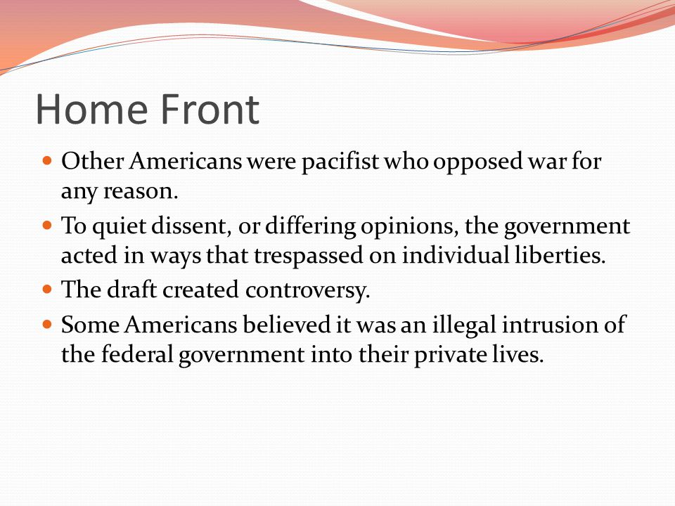 Home Front Other Americans were pacifist who opposed war for any reason.