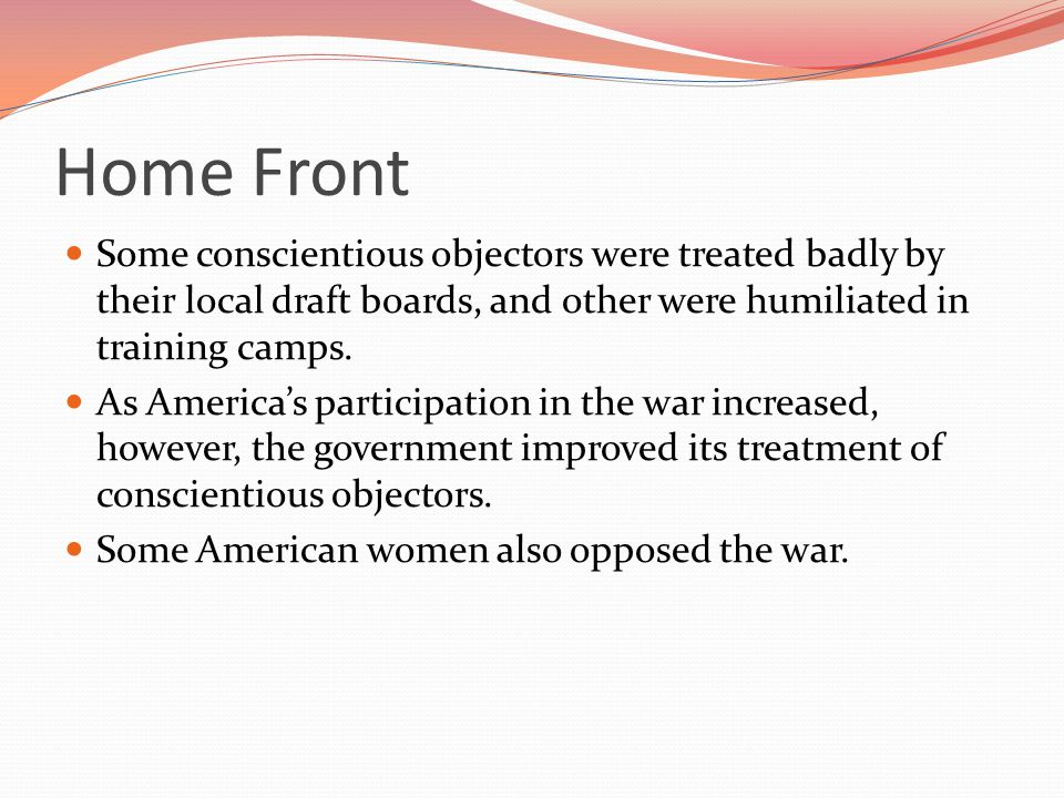 Home Front Some conscientious objectors were treated badly by their local draft boards, and other were humiliated in training camps.