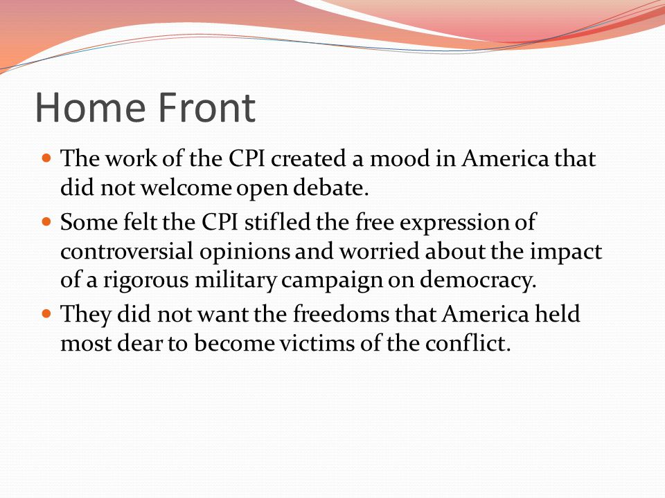 Home Front The work of the CPI created a mood in America that did not welcome open debate.
