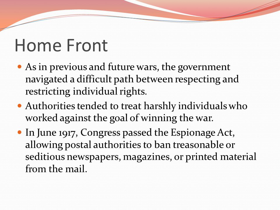 Home Front As in previous and future wars, the government navigated a difficult path between respecting and restricting individual rights.