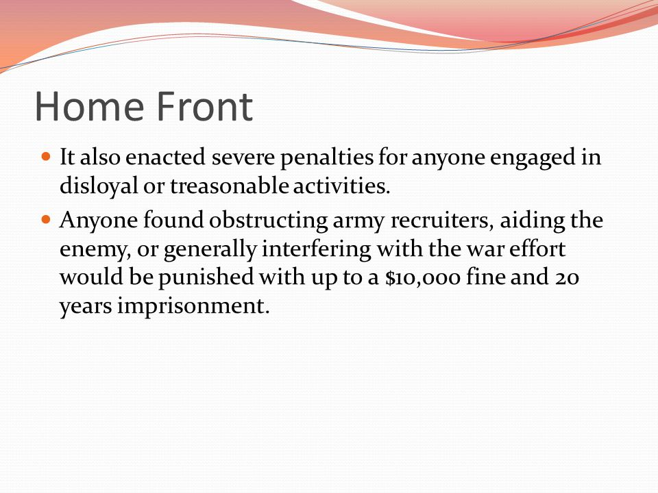 Home Front It also enacted severe penalties for anyone engaged in disloyal or treasonable activities.