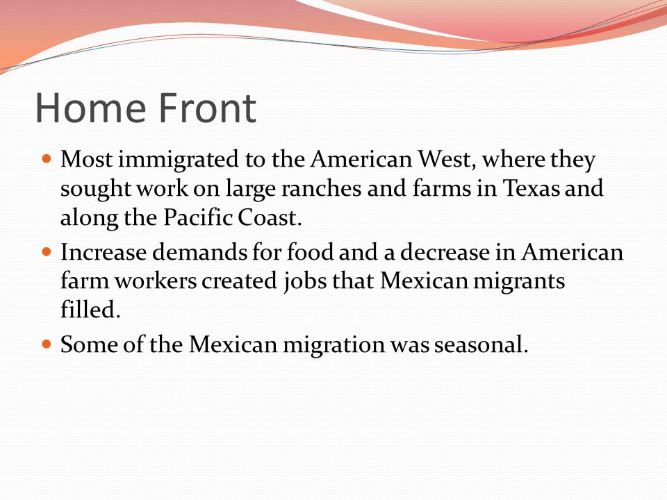 Home Front Most immigrated to the American West, where they sought work on large ranches and farms in Texas and along the Pacific Coast.