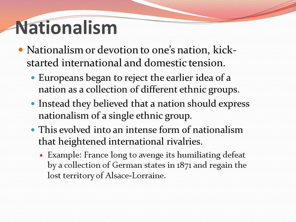 Nationalism Nationalism or devotion to one's nation, kick-started international and domestic tension.