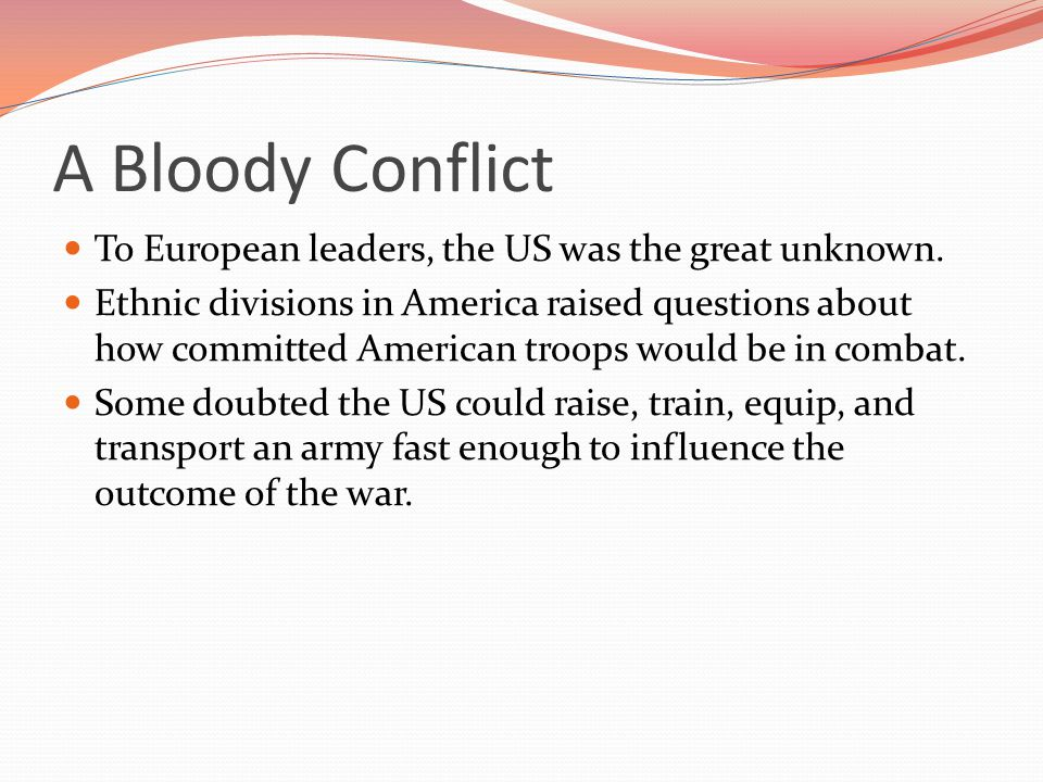 A Bloody Conflict To European leaders, the US was the great unknown.