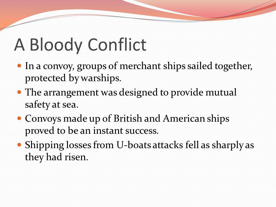 A Bloody Conflict In a convoy, groups of merchant ships sailed together, protected by warships.
