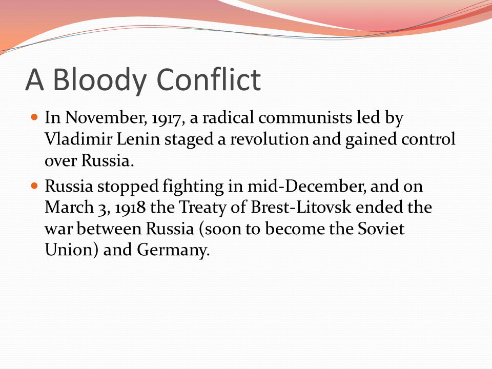 A Bloody Conflict In November, 1917, a radical communists led by Vladimir Lenin staged a revolution and gained control over Russia.